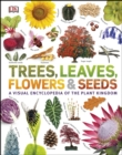 Trees, Leaves, Flowers & Seeds : A visual encyclopedia of the plant kingdom - eBook