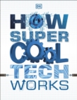 How Super Cool Tech Works - Book