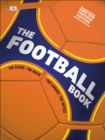The Football Book : The Teams *The Rules *The Leagues *The Tactics - Book
