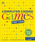 Computer Coding Games for Kids : A unique step-by-step visual guide, from binary code to building games - eBook