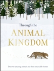 Through the Animal Kingdom : Discover Amazing Animals and Their Remarkable Homes - eBook