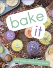Bake It : More Than 150 Recipes for Kids from Simple Cookies to Creative Cakes! - eBook
