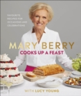 Mary Berry Cooks Up A Feast : Favourite Recipes for Occasions and Celebrations - eBook