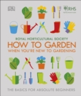 RHS How To Garden When You're New To Gardening : The Basics For Absolute Beginners - eBook