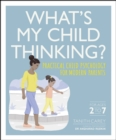 What's My Child Thinking? : Practical Child Psychology for Modern Parents - eBook