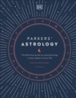 Parkers' Astrology : The Definitive Guide to Using Astrology in Every Aspect of Your Life - Book