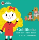Little Pop-Ups: Goldilocks and the Three Bears : A Book of Opposites - Book