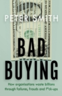 Bad Buying : How organisations waste billions through failures, frauds and f*ck-ups - eBook