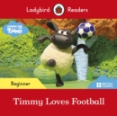 Ladybird Readers Beginner Level - Timmy Time: Timmy Loves Football (ELT Graded Reader) - Book