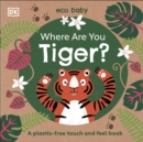 Eco Baby Where Are You Tiger? : A Plastic-free Touch and Feel Book - Book