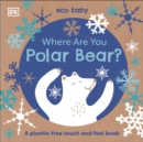 Eco Baby Where Are You Polar Bear? : A Plastic-free Touch and Feel Book - Book