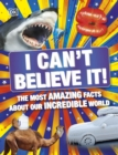 I Can't Believe It! : The Most Amazing Facts About Our Incredible World - Book