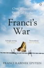 Franci's War : The true story of a young woman's incredible journey into the heart of the Holocaust - eBook