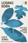 Losing Eden : Why Our Minds Need the Wild - eBook