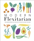 Modern Flexitarian : Veg-based Recipes you can Flex to add Fish, Meat, or Dairy - eBook