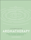 Aromatherapy : Harness the power of essential oils to relax, restore, and revitalise - Book