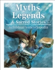 Myths, Legends, and Sacred Stories : A Children's Encyclopedia - eBook