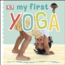 My First Yoga : Fun and Simple Yoga Poses for Babies and Toddlers - eBook