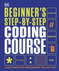 Beginner's Step-by-Step Coding Course : Learn Computer Programming the Easy Way - eBook