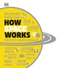 How Space Works : The Facts Visually Explained - Book
