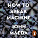 How to Speak Machine : Laws of Design for a Digital Age - eAudiobook
