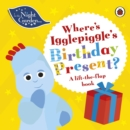 In the Night Garden: Where's Igglepiggle's Birthday Present? : A Lift-the-Flap Book - Book