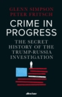 Crime in Progress : The Secret History of the Trump-Russia Investigation - Book
