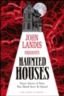 John Landis Presents The Library of Horror - Haunted Houses : Classic Tales of Doors That Should Never Be Opened - Book