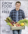 Grow Food for Free : The easy, sustainable, zero-cost way to a plentiful harvest - eBook