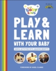 Play and Learn With Your Baby : Simple Activities with Amazing Benefits