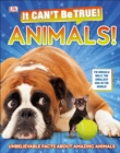 It Can't Be True! Animals! : Unbelievable Facts About Amazing Animals - eBook