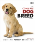 The Complete Dog Breed Book : Choose the Perfect Dog for You - eBook
