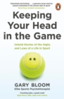 Keeping Your Head in the Game : Untold Stories of the Highs and Lows of a Life in Sport - eBook