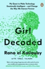 Girl Decoded : My Quest to Make Technology Emotionally Intelligent   and Change the Way We Interact Forever - eBook