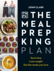 The Meal Prep King Plan : Save time. Lose weight. Eat the meals you love