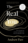 The Real You : How to Escape Your Limitations and Become the Person You Were Born to Be - Book