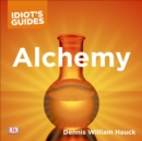 The Complete Idiot's Guide to Alchemy : The Magic and Mystery of the Ancient Craft Revealed for Today - eAudiobook