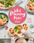 What Mummy Makes : Cook just once for you and your baby - Book