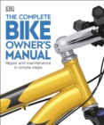 The Complete Bike Owner's Manual : Repair and Maintenance in Simple Steps - Book