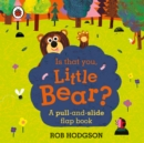 Is that you, Little Bear? : A pull-and-slide flap book - Book