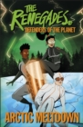The Renegades Arctic Meltdown : Defenders of the Planet - Book