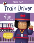 Busy Day: Train Driver : An action play book - Book