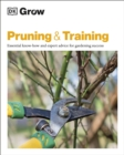 Grow Pruning & Training : Essential Know-how and Expert Advice for Gardening Success - Book