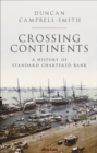 Crossing Continents : A History of Standard Chartered Bank - Book