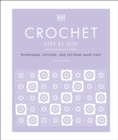 Crochet Step by Step : Techniques, stitches, and patterns made easy - Book