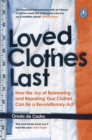 Loved Clothes Last : How the Joy of Rewearing and Repairing Your Clothes Can Be a Revolutionary Act - Book