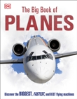 The Big Book of Planes : Discover the Biggest, Fastest and Best Flying Machines - Book