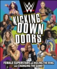 WWE Kicking Down Doors : Female Superstars Are Ruling the Ring and Changing the Game! - eBook