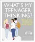 What's My Teenager Thinking? : Practical child psychology for modern parents - eBook