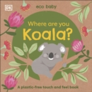 Eco Baby: Where Are You Koala? : A plastic-free touch and feel book - Book